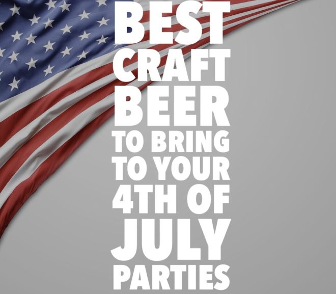 Blog: Best Craft Beer to Bring to your 4th of July Parties