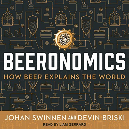 Book Review: Beeronomics: How Beer Explains the World by Johan Swinnen and Devin Briski (Narrated by Liam Gerrard)