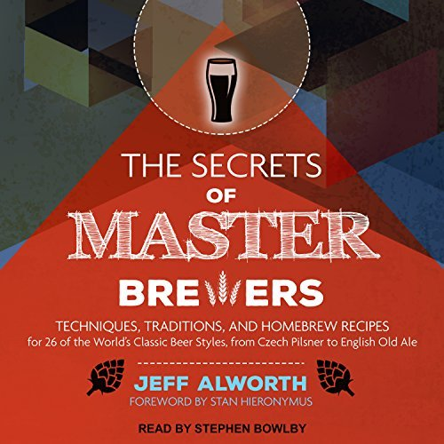 Book Review: The Secrets of Master Brewers by Jeff Alworth (Narrated by Stephen Bowlby)
